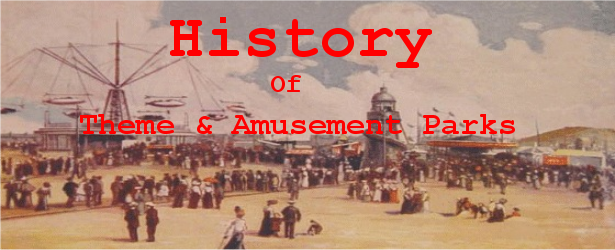History Of Theme & Amusement Parks
